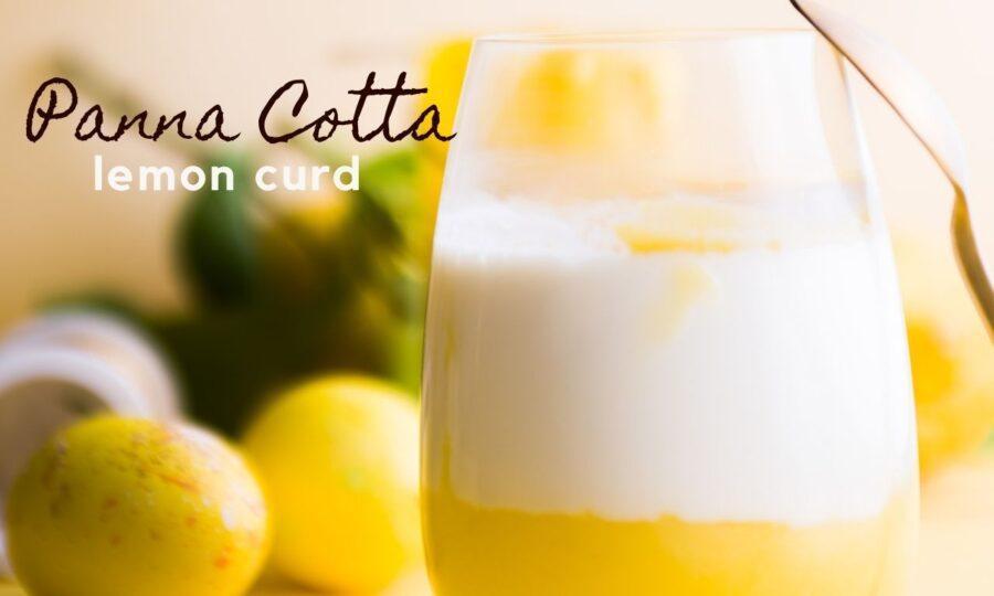 Πανακότα με κρέμα λεμονιού lemon curd